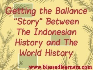 "Getting The Ballance ""Story"" Between The Indonesian History and The World History"
