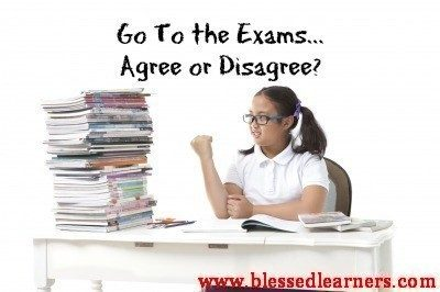 Going for The Exams…. Agree or Disagree?
