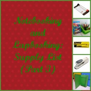 Notebooking and Lapbooking- Supply List (Part 3)