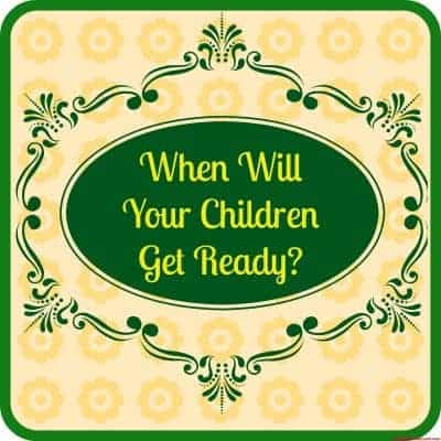 When Will Your Children Get Ready?