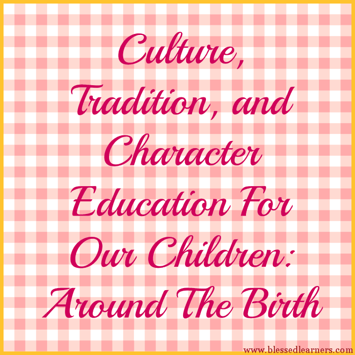 Culture, Tradition, and Character Education For Our Children- Around The Birth