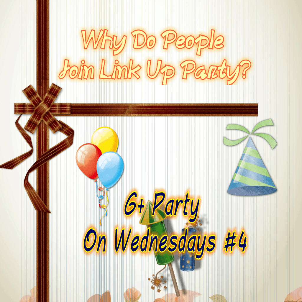 G+ Party On Wednesdays #4- Why Do People Join Link Up Party?