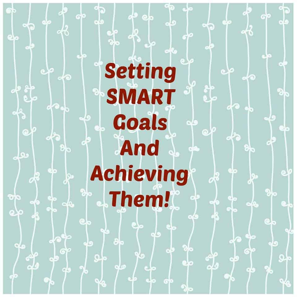 Setting SMART Goals and Achieving Them!
