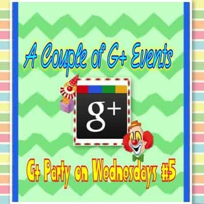 A Couple of G+ Events – G+ Party on Wednesdays #5