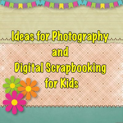 Ideas for Photography and Digital Scrapbooking for Kids