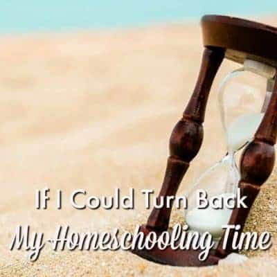 If I Could Turn Back My Homeschooling Time