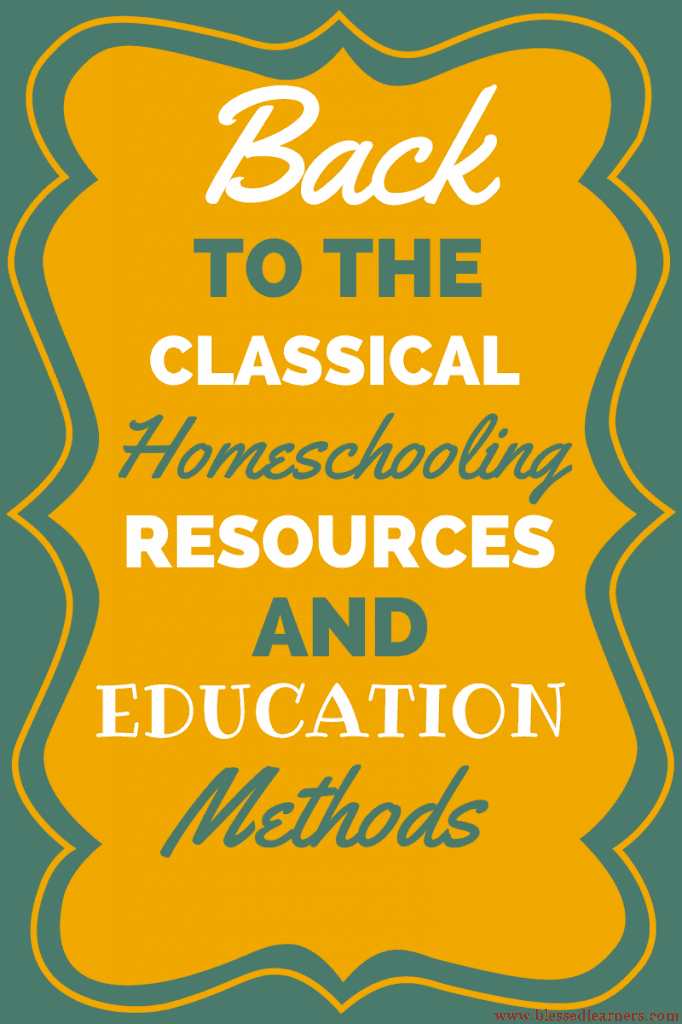 Back To The Classical Homeschooling Resources And Education Methods (Part 1)