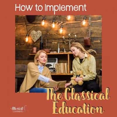 How to Implement The Classical Education in Homeschool