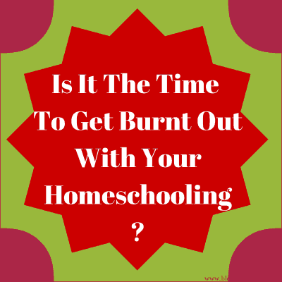 Is It The Time To Get Burnt Out With Your Homeschooling?