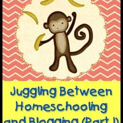 Juggling Between Homeschooling and Blogging (Part 1)