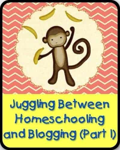 Juggling Between Homeschooling and Blogging