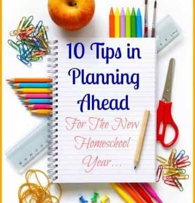 10 Tips in Planning Ahead For The New Homeschool Year