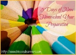 5 Days of New Homeschool Year Preparation