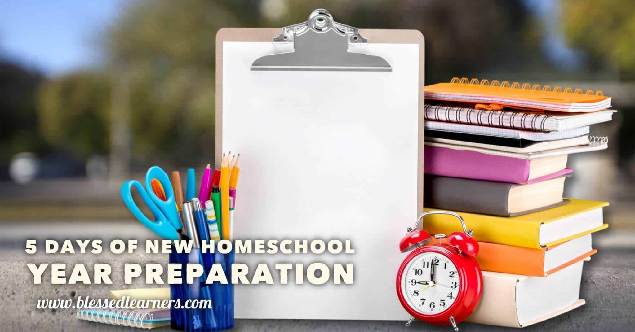 5 Days of New Homeschooling Year Preparation