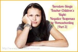 Boredom-Single Teacher-Children's Right- Negative Responses to Homeschooling {Part 3}