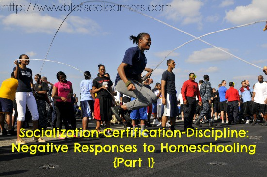 Socialization-Certification-Discipline Negative Responses to Homeschooling {Part 1}
