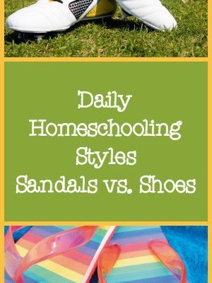 Daily Homeschooling Styles – Sandals vs. Shoes