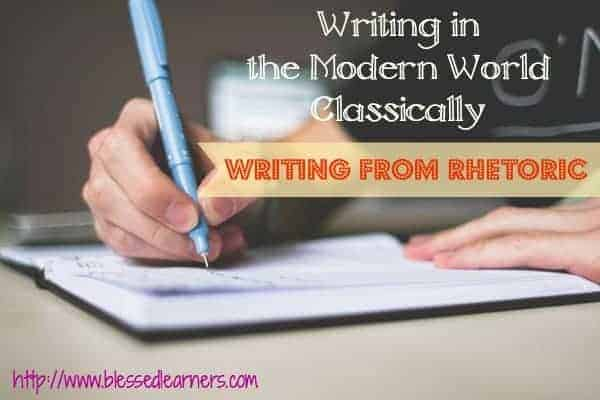 Writing in the Modern World Classically with Writing from Rhetoric