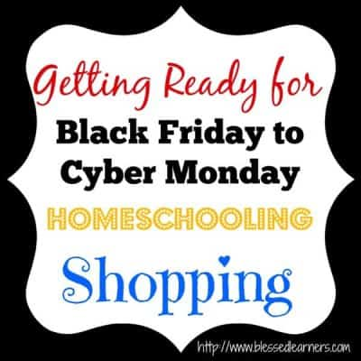 Getting Ready for Black Friday to Cyber Monday Homeschooling Shopping