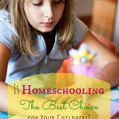 Is Homeschooling The Best Choice for Your Children?