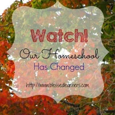 Watch! Our Homeschool Has Changed
