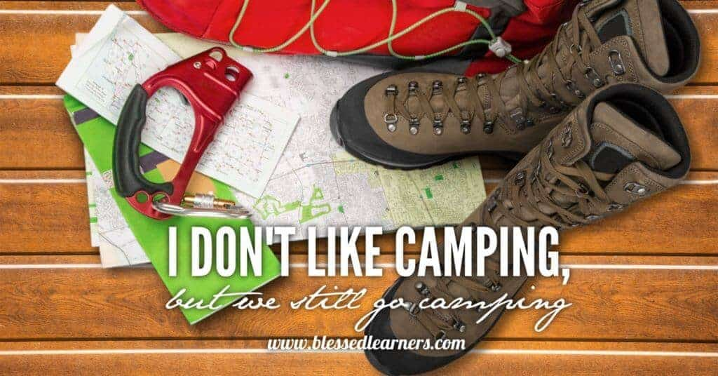 I don't like camping but we still go camping