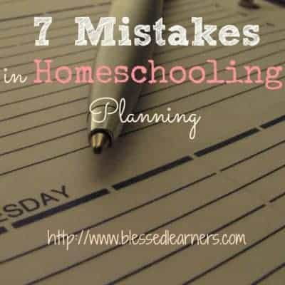 7 Mistakes in Homeschooling Planning