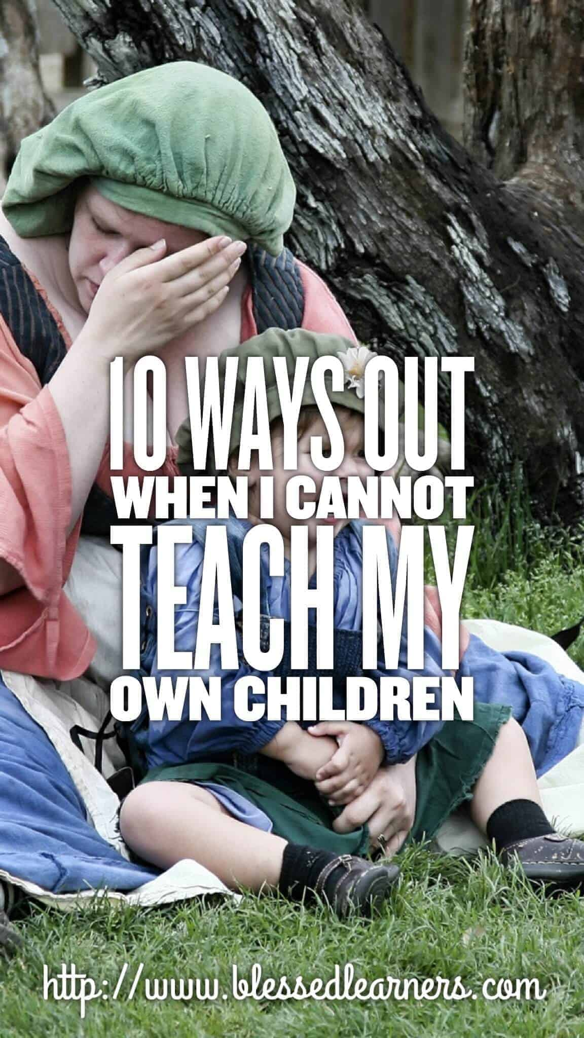 I would be very desperate when I cannot teach children. All homeschooling will feel the same. Here are 10 ways out when I cannot teach my children.