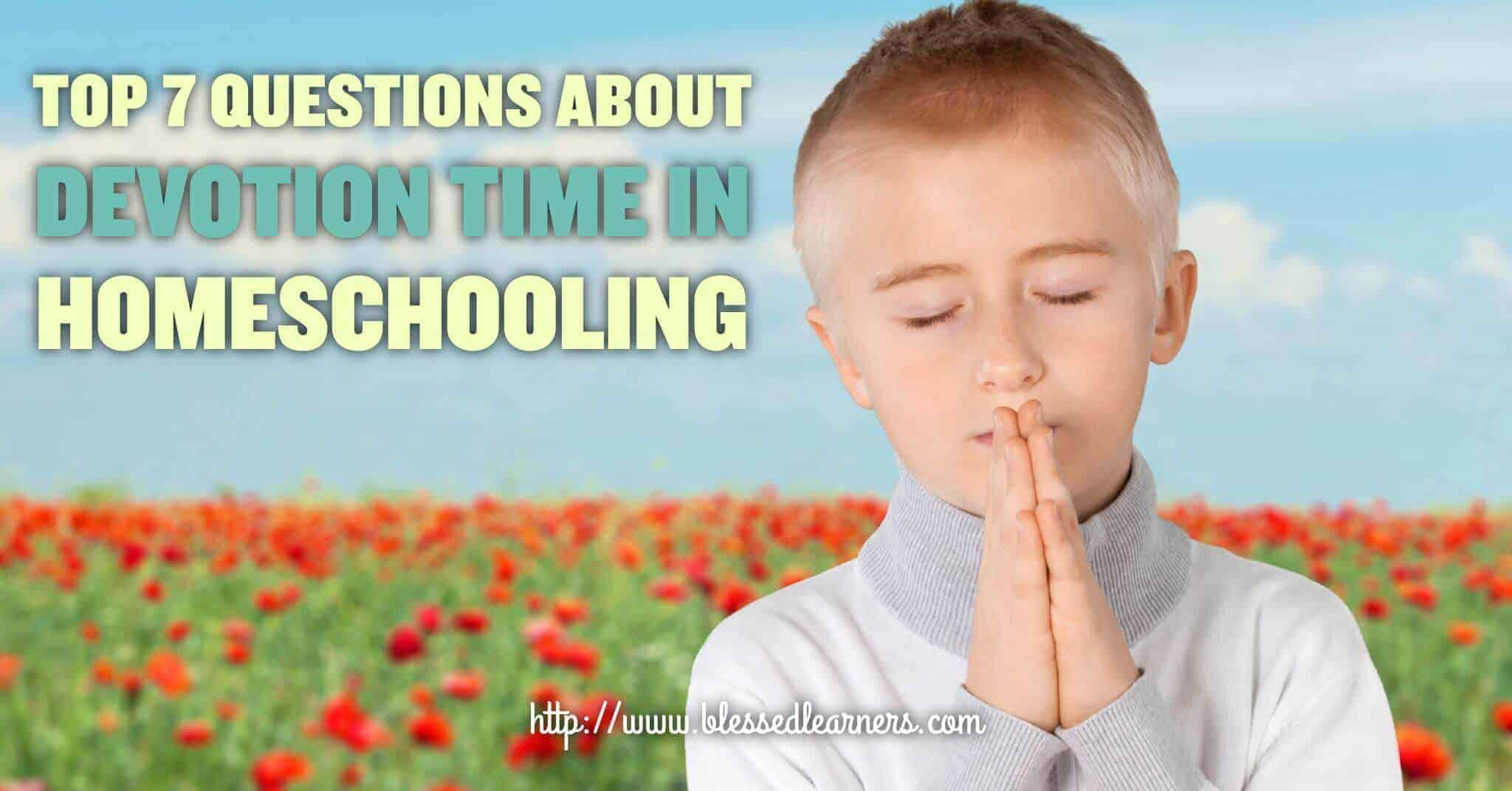 Top 7 Questions About Devotion Time in Homeschooling
