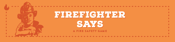 Fire Safety Education - Firefighter says game