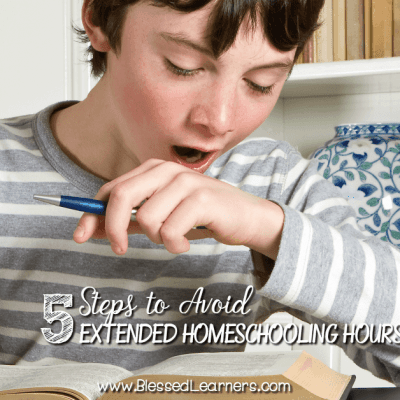 5 Steps to Avoid Extended Homeschooling Hours