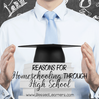 Reasons for Homeschooling through High School