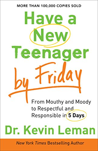 Have a New Teenager by Friday: How to Establish Boundaries, Gain Respect & Turn Problem Behaviors Around in 5 Days