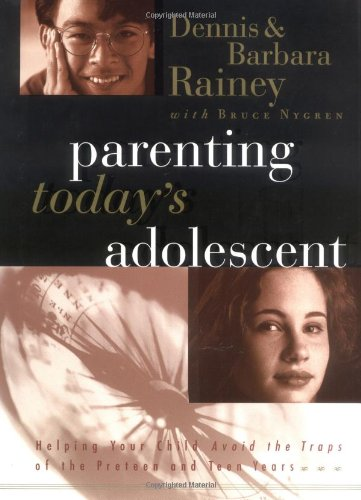 Parenting Today's Adolescent Helping Your Child Avoid The Traps Of The Pre-teen And Early Teen Years