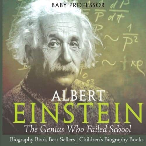 Albert Einstein : The Genius Who Failed School - Biography Book Best Sellers | Children's Biography Books