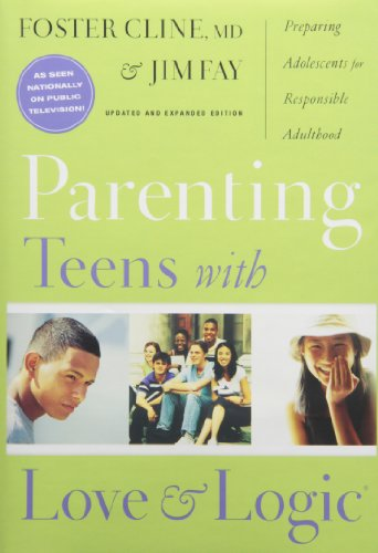Parenting Teens With Love And Logic: Preparing Adolescents for Responsible Adulthood, Updated and Expanded Edition