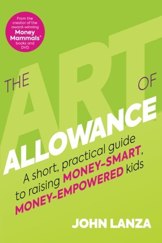 The Art of Allowance: A Short, Practical Guide to Raising Money-Smart, Money-Empowered Kids