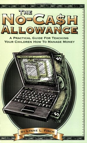 The No-Cash Allowance: A Practical Guide for Teaching Your Children How to Manage Money (Mom's Choice Award Recipient)