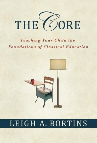 The Core: Teaching Your Child the Foundations of Classical Education
