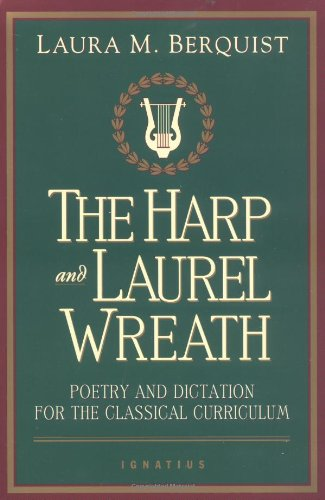 The Harp and Laurel Wreath: Poetry and Dictation for the Classical Curriculum