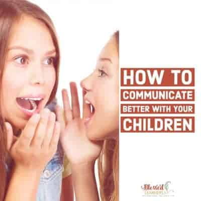 How to Communicate Better with Your Children