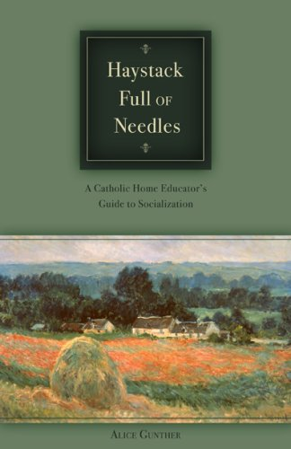 Haystack Full of Needles, A Catholic Home Educator's Guide to Socialization
