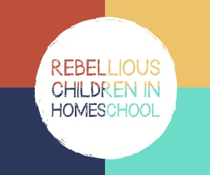 Rebellious Children in Homeschool