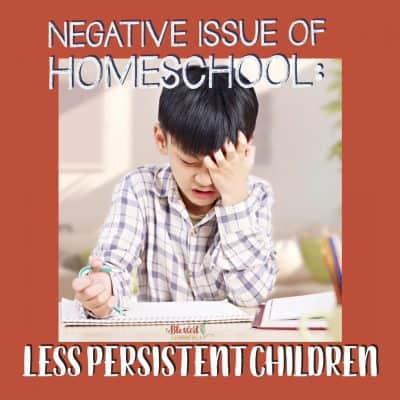 Negative Issue of Homeschool: Less Persistent Children