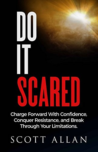 Do It Scared: Charge Forward With Confidence, Conquer Resistance, and Break Through Your Limitations.