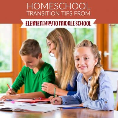 Homeschool Transition Tips from Elementary to Middle School
