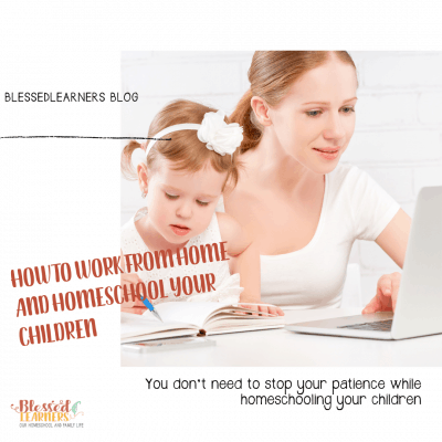 How to Work From Home and Homeschool Your Children