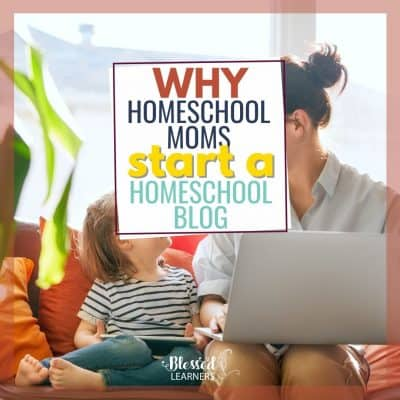 5 Strong Reasons Homeschool Moms Have to Start Blogging